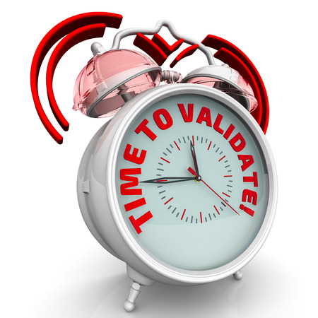 validate: Alarm clock with the red words TIME TO VALIDATE!. 3D Illustration. Isolated