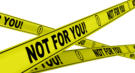 Not for you! Yellow warning tapes with NOT FOR YOU! text. Isolated. 3D illustration Stock Photo