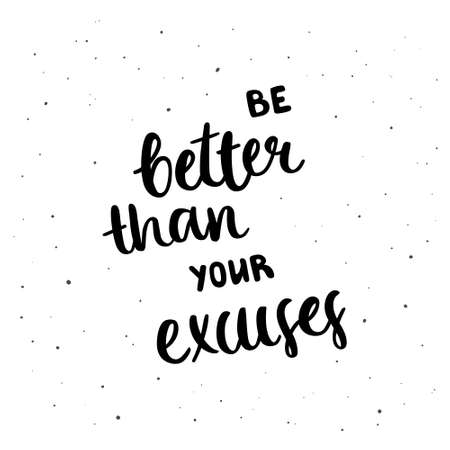 Be better than your excuses - black hand-drawn quote isolated on white background. Pretty doodle design for cards, cups, mugs, prints, stickers, decoration, plotter cutting, etc.