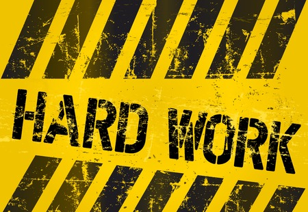 hard work sign, worn and grungy