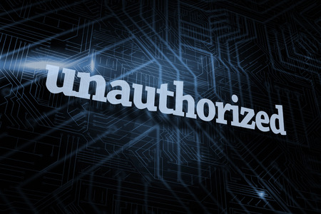 unauthorized: The word unauthorized against futuristic black and blue background