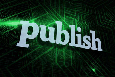 publish: The word publish against green and black circuit board LANG_EVOIMAGES