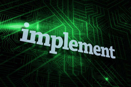 implement: The word implement against green and black circuit board