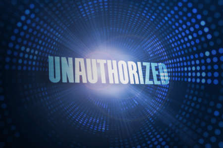 unauthorized: The word unauthorized against futuristic dotted blue and black background LANG_EVOIMAGES
