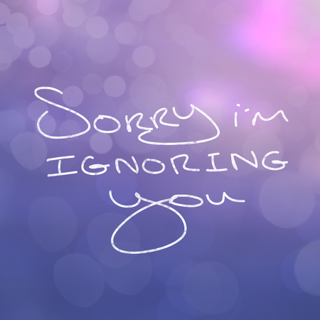 ignoring: Close up of words saying sorry im ignoring you on purple background Stock Photo