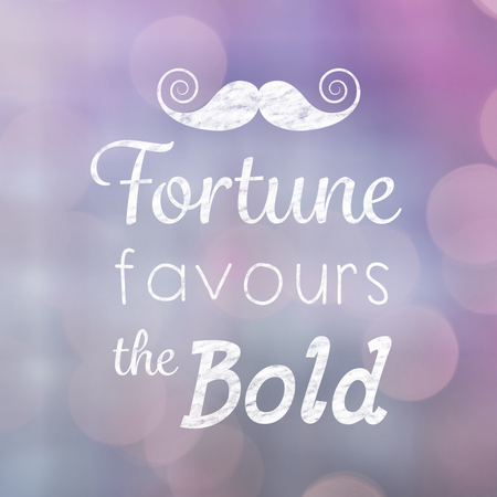 favours: Fortune favours the bold words against wooden planks