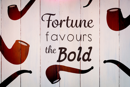 bold: Fortune favours the bold words against wooden planks