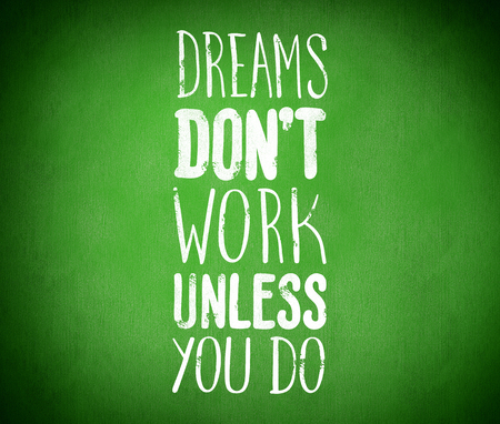 buzzwords: Dreams dont work unless you do motivational quote