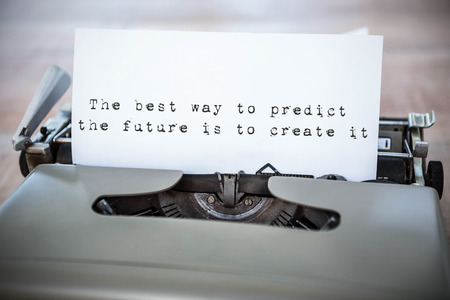 predict: The best way to predict the future is to create it message  against a paper in a printer