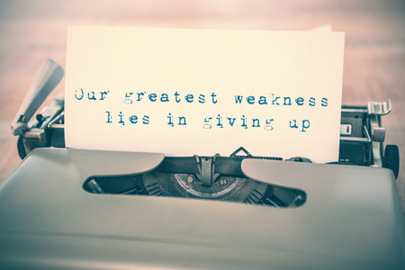 weakness: Our greatest weakness lies in giving up message against a paper in a printer
