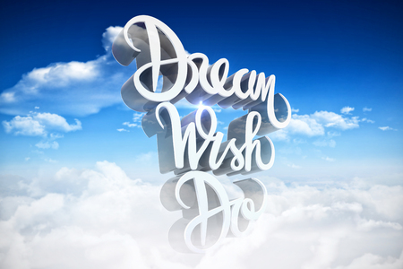 Three dimensional of dream wish do text  against bright blue sky with clouds