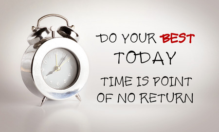 Inspiration quote :  Do your best today,Time is point of no return with alarm clock on vintage color background ,Motivational typographic.