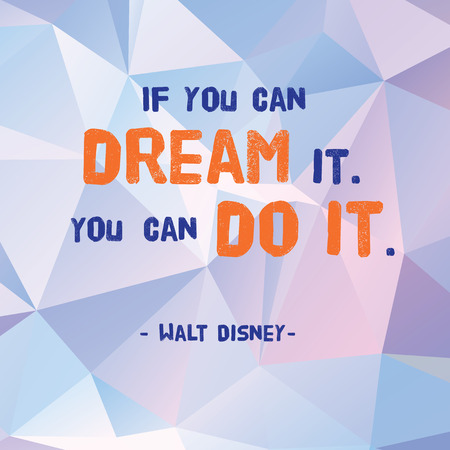Vector : Motivation Quote  IF you can dream it.you can do it. by Walt Disney  on polygon pattern background vintage style, ,Motivational typographic.