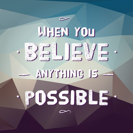 hopes: Vector : Motivation Quote  When you believe anything is possible on polygon pattern background vintage style, ,Motivational typographic Illustration