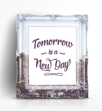 new day: Inspiration quote :  Tomorrow is a new day on vintage photo frame in white studio room ,Motivational typographic.