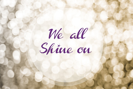 wee: Inspiration quote :  wee all shine on with gold bokeh light background ,Motivational typographic.