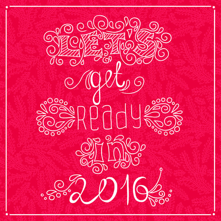 Celebrate the New Year 2016 Greeting Card Happy New Year. Hand drawing text for New Year. Freehand drawing. Lettering. Typographic poster. Font composition. Stylized letters. Lets get ready in 2016. Illustration