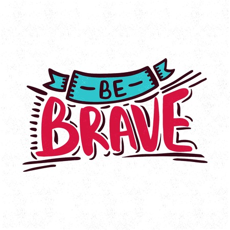 brave: Be brave. Bright, juicy lettering. Decorative letter. Hand drawn lettering. Quote. Vector hand-painted illustration. Decorative inscription. Font, motivational poster. Vintage illustration. Illustration