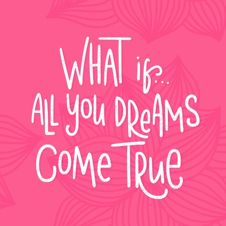 what if: What if All you dreams come true. Bright multi-colored romantic letters. Modern and stylish hand drawn lettering. Quote. Hand-painted inscription. Motivational calligraphy poster, typography. Vintage.