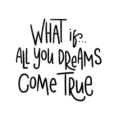 what if: What if All you dreams come true. Black, white decorative lettering. Hand drawn lettering, quote. Vector hand-painted illustration. Decorative inscription, motivational poster, vintage illustration.