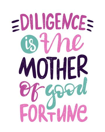 diligence: Diligence is the mother of good fortune. Bright colored letters. Modern and stylish hand drawn lettering. Quote. Hand-painted inscription. Motivational calligraphy poster, typography. Vintage. Illustration
