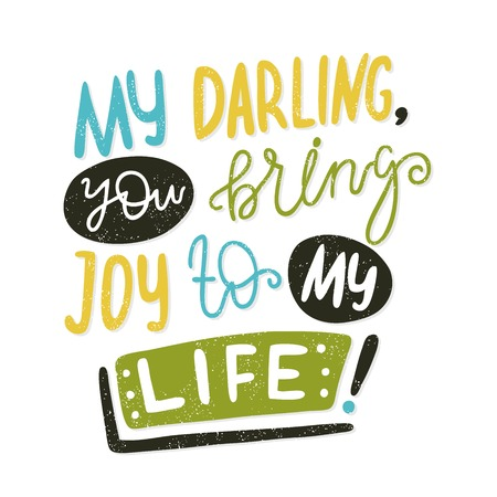 joy of life: My darling, you bring joy to my life. Bright multi-colored letters. Modern and stylish hand drawn lettering. Quote. Hand-painted inscription. Motivational calligraphy poster, typography. Vintage. Illustration