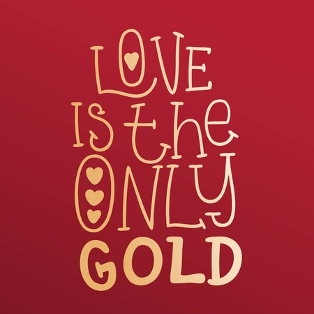 Love is the only gold. Multi-colored romantic letters. Modern, stylish hand drawn lettering. Quote. Hand-painted inscription. Motivational calligraphy poster, typography. Hearts. Valentines Day. Illustration