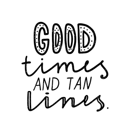good times: Good times and tan lines. Black, white lettering. Decorative letter. Hand drawn lettering. Quote. Vector hand-painted illustration. Decorative inscription. Motivational poster. Vintage illustration.