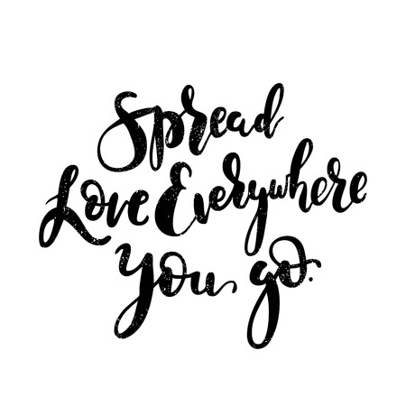 Spread love everywhere you go - Black hand drawn lettering.