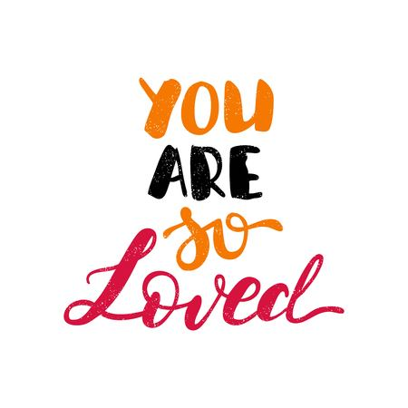 You are so loved. Bright multi-colored romantic letters. Modern, stylish hand drawn lettering. Quote. Hand-painted inscription. Calligraphy poster, typography. Valentines Day. Vintage illustration.