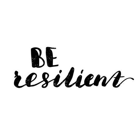 resilient: Be resilient. Black, white lettering. Decorative letter. Hand drawn lettering. Quote. Vector hand-painted illustration. Decorative inscription. Motivational poster. Vintage illustration.