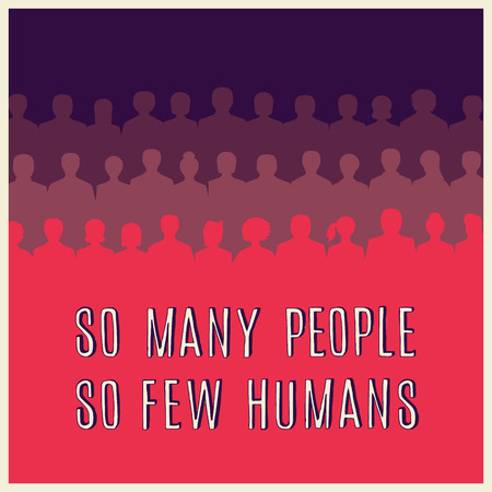 many people: motivation quote: so many people so few humans Illustration