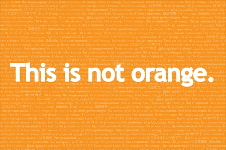 affirmation: This is not, language series: this is not orange.