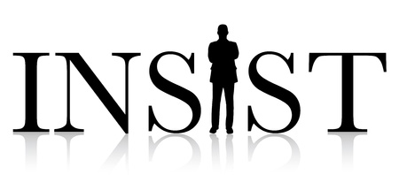 insist: Insist concept with text and silhouette of man with arms crossed Illustration