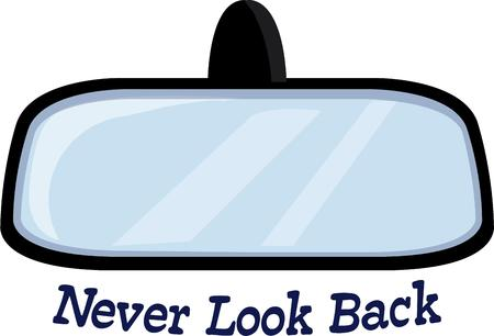 rear view mirror: Look into the rear view mirror and watch out for what is coming your way.
