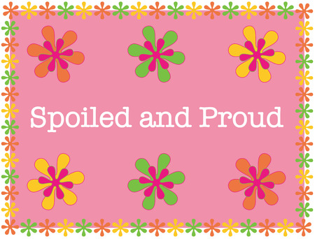 spoiled: A pink mat with colorful flowers  what little girls are made of  Create something special for your favorite little girl with this unique design. Illustration