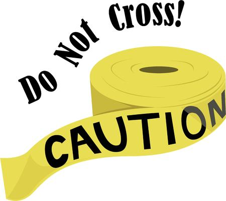do not cross: Do not cross the line when there is ploice tape roll. Pick those design by Windmill