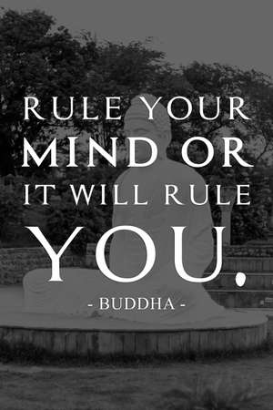 Rule your mind or it will rulw you - buddha