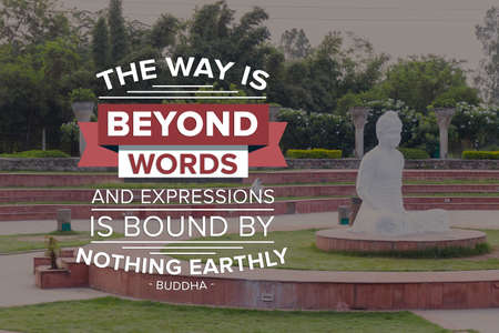 The way beyond words and expressions is bound by nothing earthly - buddha Imagens