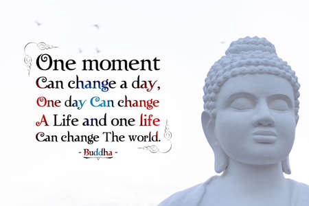 one moment can change a day one day can change a life and one life can change the world - buddha