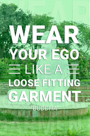 Weat your ego like a loose fitting garment - buddha Imagens