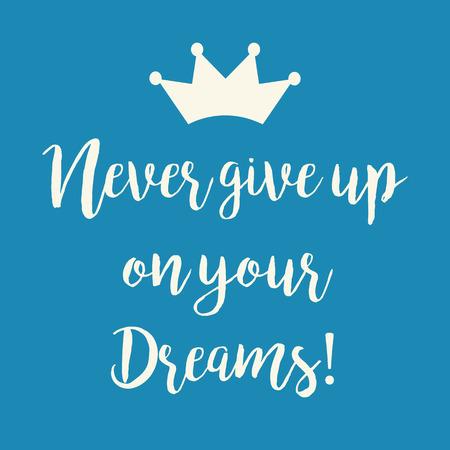 Leuke blauwe motivatie kaart met een nooit op te geven op uw dromen inspirerend citaat en een kroon symbool.