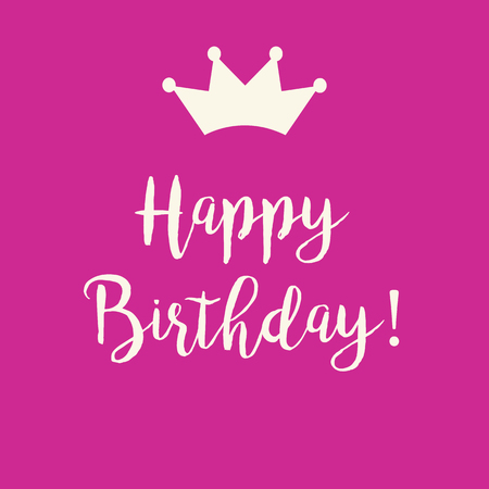 Cute Happy Birthday greeting card with a text and a crown on a pink background.