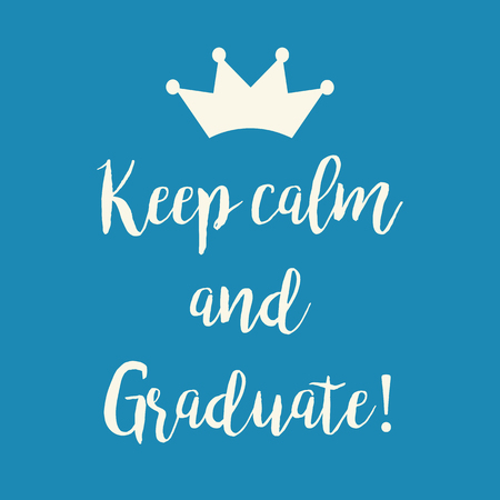 Cute blue motivational Keep calm and Graduate greeting card with a crown. 版權商用圖片 - 76843025