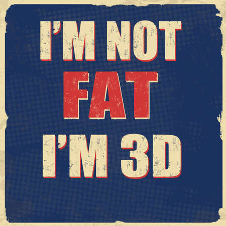 An illustration of a sign with the message of I am not fat I am 3d