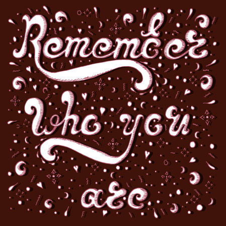 remember: Sketch Remember who you are on brown background