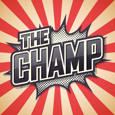 champ: The Champ. Poster Comic Speech Bubble. Vector illustration
