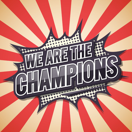 We Are The Champion. Poster Comic Speech Bubble.illustration. Illustration
