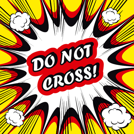 caution: Danger Comic book background Do Not Cross! sign Card Pop Art office stamp with the word Do Not Cross