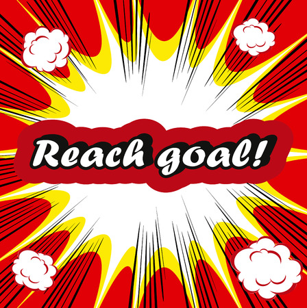 good cheer: Reach goal ! concept boom background Reaching Your Goal